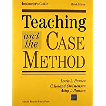 TEACHING AND THE CASE METHOD -INST GDE: Instructor's Guide