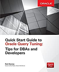 Quick Start Guide to Oracle Query Tuning: Tips for Dbas and Developers