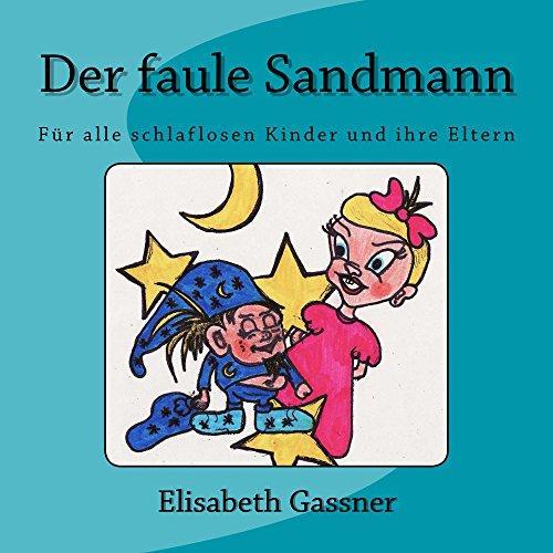 Der faule Sandmann: Für alle schlaflosen Kinder und ihre Eltern