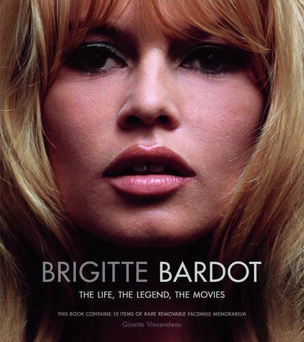 Brigitte Bardot: The Life, the Legend, the Movies by Vincendeau, Ginette (2014) Hardcover