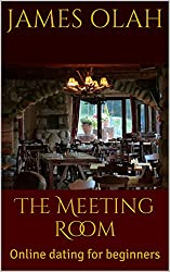 The Meeting Room: Online dating for beginners (Improving your Relationship Series Book 4) (English Edition)