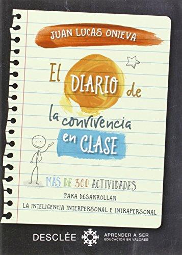 El diario de la convivencia en clase. Más de 300 actividades para desarrollar la inteligencia interpersonal e intrapersonal (Aprender a ser) por Juan Lucas Onieva López