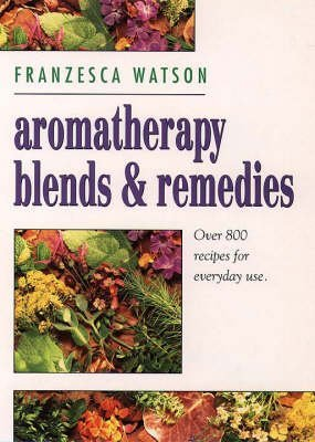 [Aromatherapy Blends and Remedies: Over 800 Recipes for Everyday Use] (By: Franzesca Watson) [published: February, 1996]