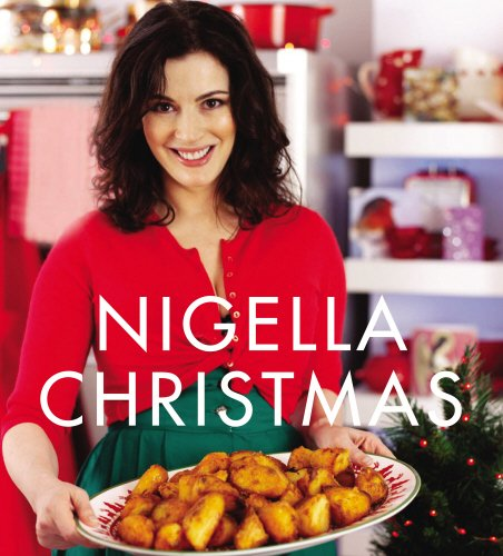 Nigella Christmas: Food, Family, Friends, Festivities (Hardcover)