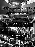 Scarica Libro Edifici ex industriali a Torino Le trasformazioni del XXI secolo (PDF,EPUB,MOBI) Online Italiano Gratis