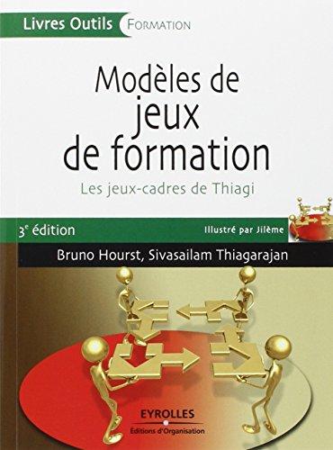 Modèles de jeux de formation: Les jeux-cadres de Thiagi par Bruno Hourst
