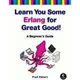 Learn You Some Erlang for Great Good!: A Beginner's Guide