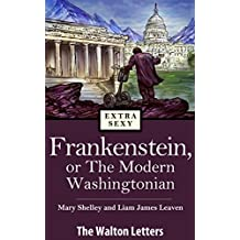 Frankenstein, or The Modern Washingtonian  -- The Walton Letters (English Edition)