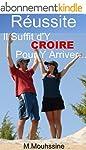 R�ussite: Il Suffit d'Y CROIRE Pour Y...