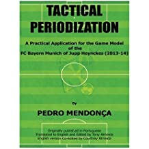 Tactical Periodization: A Practical Application for the Game Model of the FC Bayern Munich of Jupp Heynckes (2011-2013) by Pedro Mendonca (2014-08-14)