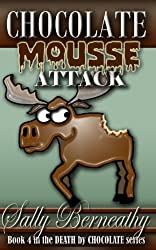 Chocolate Mousse Attack: Book 4 Death by Chocolate series (Volume 4) by Berneathy, Sally Carlene (2013) Paperback