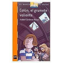 Colon, el grumete valiente/ Columbus, The Brave Cabin Boy (El Barco De Vapor: Serie Naranja/ the Steamboat: Orange Series) (Spanish Edition) by Rosas, Isabel Cordova (2006) Paperback
