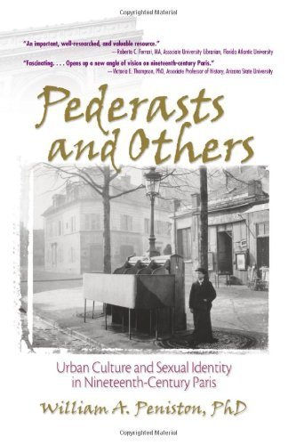 Pederasts and Others: Urban Culture and Sexual Identity in Nineteenth-Century Paris (Haworth Gay & Lesbian Studies) 1st edition by Dececco Phd, John, Peniston, William (2004) Hardcover