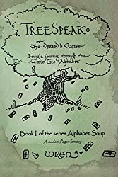 Treespeak or The Druid's Curse: Being a journey through the Celtic Tree Alphabet: Volume 2 (Alphabet Soup)