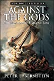 Against the Gods: The Remarkable Story of Risk (Finance & Investments)