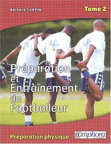 Prparation et entranement du footballeur. Tome 2. La prparation physique de Turpin. Bernard (2002) Broch