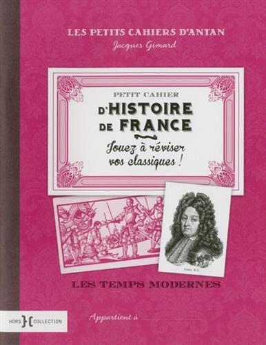 Petit cahier d'Histoire de France : Les temps modernes par Jacques Gimard
