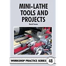 Mini-lathe Tools and Projects (Workshop Practice Series, Band 48)