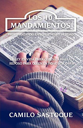 Los 10 mandamientos: Profundizando en su esencia y verdad por Camilo Sastoque