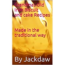 Grandmas Old Irish Biscuit and cake Recipes Made in the traditional way (English Edition)