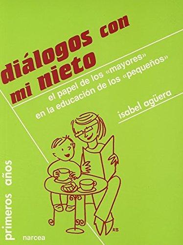 Diálogos con mi nieto: El papel de los mayores en la educación de los pequeños (Primeros Años) por Isabel Agüera Espejo-Saavedra