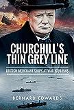 Churchill's Thin Grey Line: British Merchant Ships at War 1939 1945