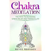 Chakra Meditation: The Path to Achieving Stress Relief and Tranquillity (Healing and Awakening Book 2) (English Edition)