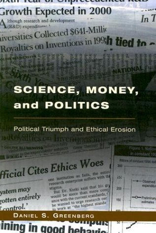 Science, Money, and Politics: Political Triumph and Ethical Erosion by Daniel S. Greenberg (2003-04-15)