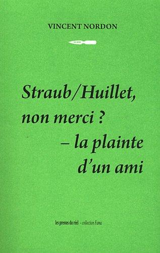 Straub/Huillet, non merci ? : La plainte d'un ami