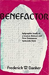 Benefactor: Epigraphic Study of a Graeco-Roman and New Testament Semantic Field by Frederick W. Danker (1982-04-02)