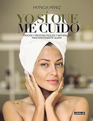 Yo sí que me cuido / I DO Take Care of Myself: Trucos y recetas fáciles y naturales para mantenerte guapa (Cuerpo y mente)