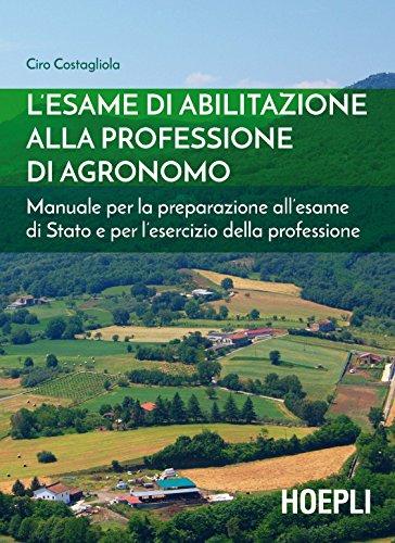 L'esame di abilitazione alla professione di agronomo. Manuale per la preparazione all'esame di Stato e per l'esercizio della professione