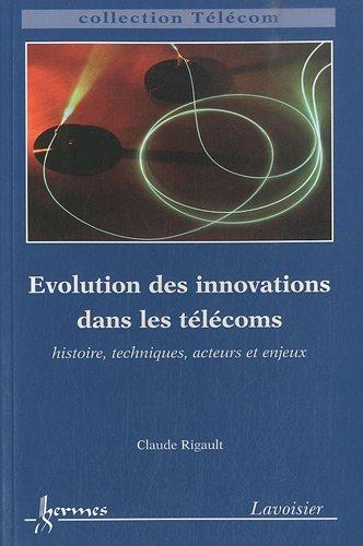 Evolution des innovations dans les télécoms histoire techniques acteurs et enjeux collection telecom