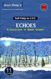 Self-Help to ISC Echoes (A Collection of ISC Short Stories)