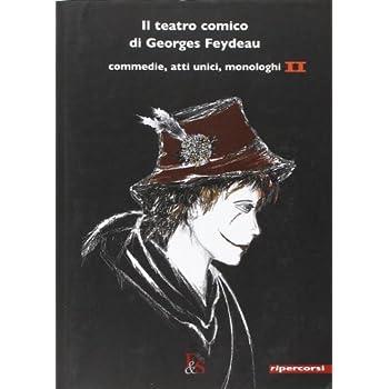 Il Teatro Comico Di Georges Feydeau. Commedie, Atti Unici, Monologhi: 2