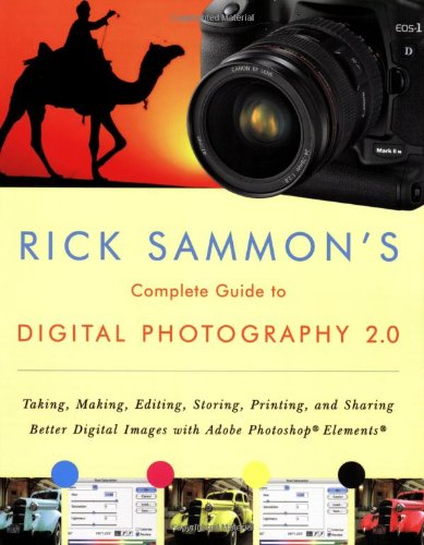 Rick Sammon's Complete Guide to Digital Photography 2.0: Taking, Making, Editing, Storing, Printing, and Sharing Better Digital Images Featuring Adobe ... and Sharing Better Digital Images with Adobe
