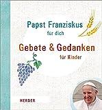 Papst Franziskus für dich: Gebete und Gedanken für Kinder