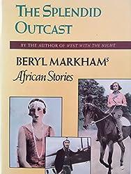 Splendid Outcast: Beryl Markham's African Stories