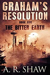The Bitter Earth: A Post Apocalyptic Thriller (Graham's Resolution Book 5) (English Edition)