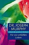 Für ein erfülltes Leben: Schule des positiven Denkens - Joseph Murphy