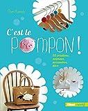 C'est le Pompon !: 55 créations, animaux, accessoires, déco