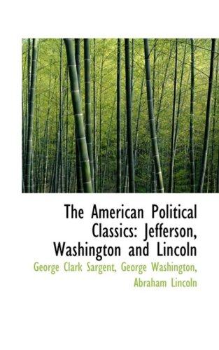 The American Political Classics: Jefferson, Washington and Lincoln