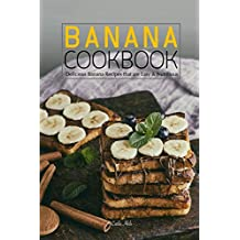 Banana Cookbook: Delicious Banana Recipes that are Easy & Nutritious (English Edition)