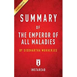 Summary of the Emperor of All Maladies: By Siddhartha Mukherjee Includes Analysis