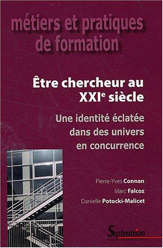 Etre chercheur au XXIe siècle : Une identité éclatée dans des univers en concurrence par Pierre-Yves Connan