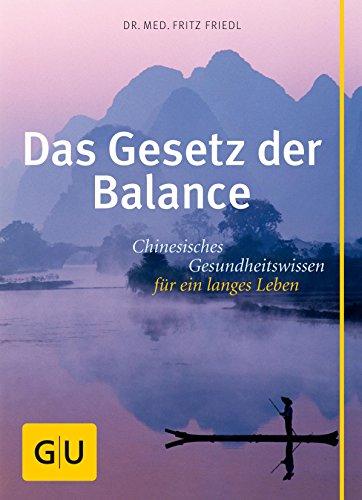 Das Gesetz der Balance: Chinesisches Gesundheitswissen für ein langes Leben (GU Mind & Soul Einzeltitel)