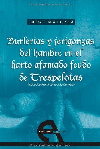 Burlerías y jerigonzas del hambre en el harto afamado feudo de Trespelotas (Narrativa)