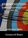Bogenschiessen: Europameisterschaften 2018 in Legnica (POL) - Compound-Bogen
