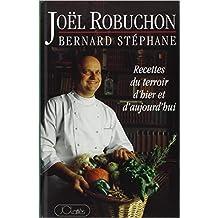 Recettes du terroir d'hier et d'aujourd'hui de Bernard Stéphane ,Joël Robuchon ( 7 décembre 1994 )