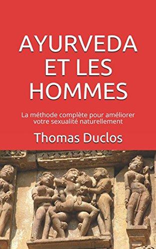 AYURVEDA ET LES HOMMES: La méthode complète pour améliorer votre sexualité naturellement par Thomas Duclos